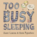Too Busy Sleeping By Zanni Louise & Anna Pignataro