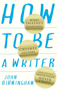 How To Be A Writer by John Birmingham cover image
